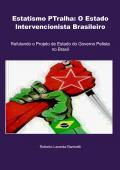 Estatismo PTralha: O Estado Intervencionista Brasileiro