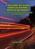A INCLUSÃO DO ALUNO SURDO AO SISTEMA REGULAR DE ENSINO