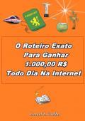 O Roteiro Exato Para Ganhar 1.000,00 R$ Todo Dia Na Internet