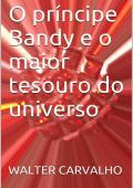 O PRÍNCIPE BANDY E O MAIOR TESOURO DO UNIVERSO
