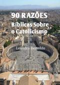 90 Razões Sobre o Catolicismo