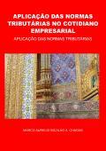 APLICAÇÃO DAS NORMAS TRIBUTÁRIAS NO COTIDIANO EMPRESARIAL