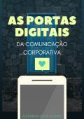 AS PORTAS DIGITAIS DA COMUNICAÇÃO CORPORATIVA