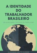 A IDENTIDADE DO TRABALHADOR BRASILEIRO