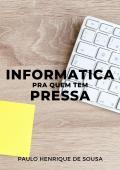INFORMATICA PRA QUEM TEM PRESSA