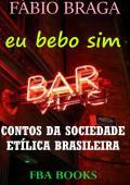 EU BEBO SIM - CONTOS DA SOCIEDADE ETÍLICA BRASILEIRA