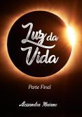 Luz da Vida - Parte III Final